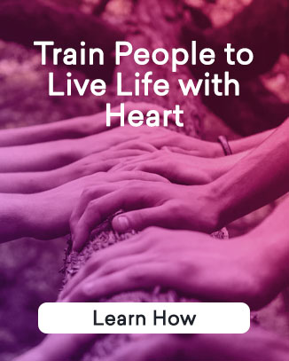 Train People to Live Life with Heart